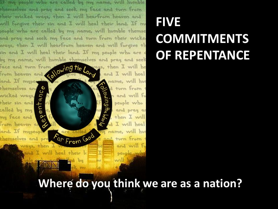 FIVE COMMITMENTS OF REPENTANCE Where do you think we are as a nation