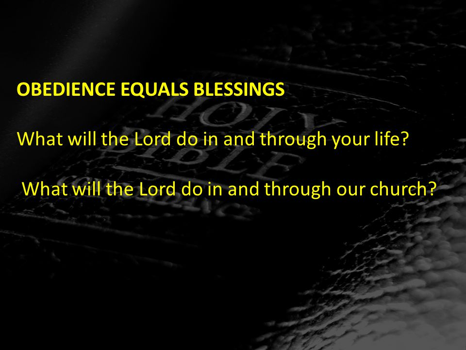 OBEDIENCE EQUALS BLESSINGS What will the Lord do in and through your life.