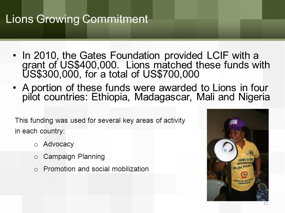 Lions Growing Commitment In 2010, the Gates Foundation provided LCIF with a grant of US$400,000.