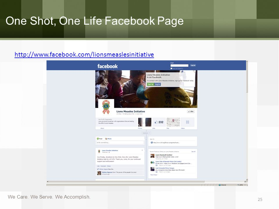 We Care. We Serve. We Accomplish. One Shot, One Life Facebook Page 25 http://www.facebook.com/lionsmeaslesinitiative