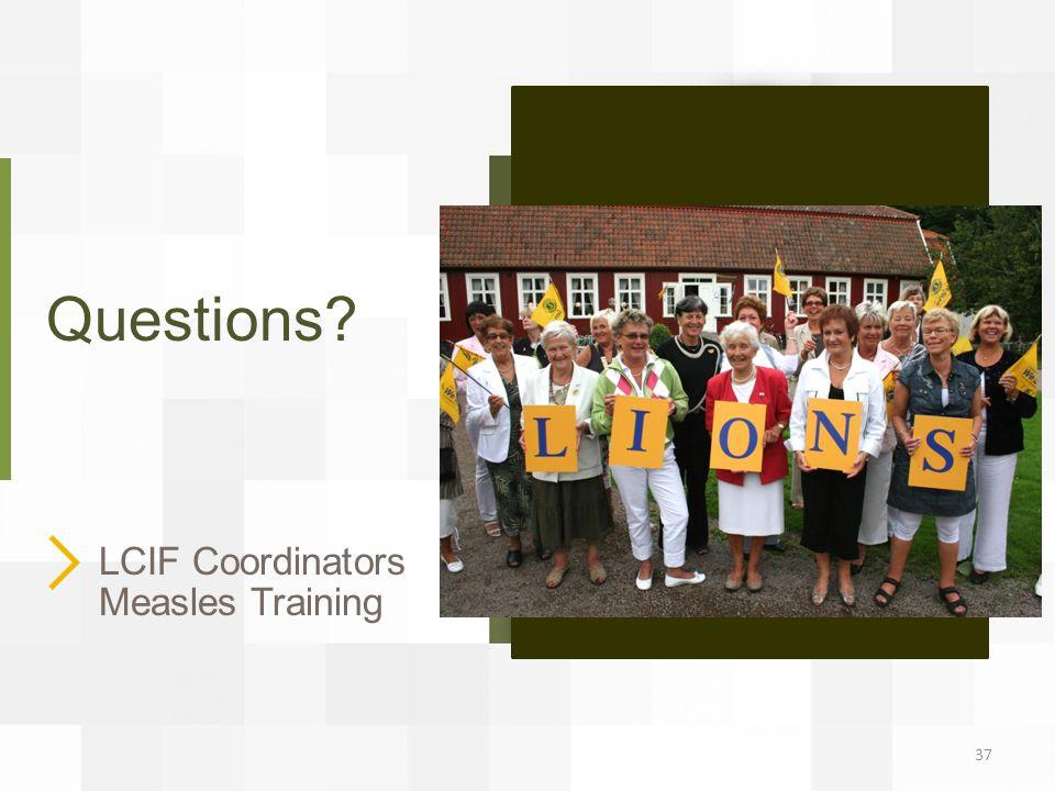 Questions? LCIF Coordinators Measles Training 37