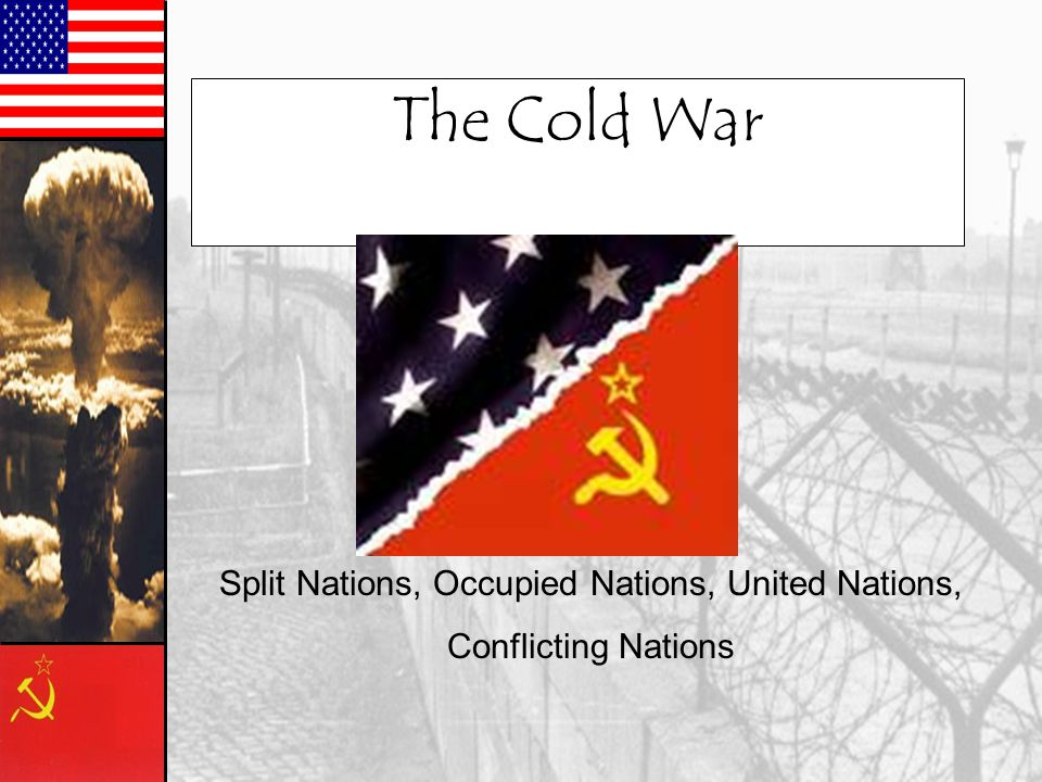The Cold War Split Nations, Occupied Nations, United Nations, Conflicting Nations