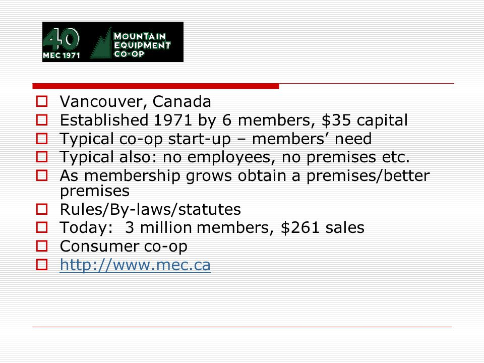  Vancouver, Canada  Established 1971 by 6 members, $35 capital  Typical co-op start-up – members' need  Typical also: no employees, no premises et