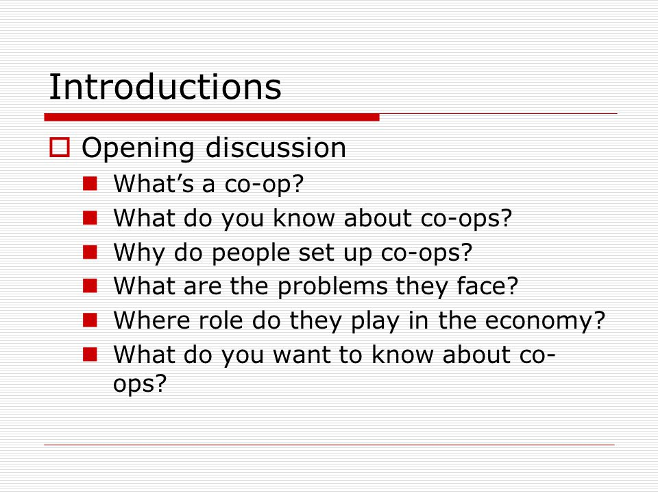 Introductions  Opening discussion What's a co-op.