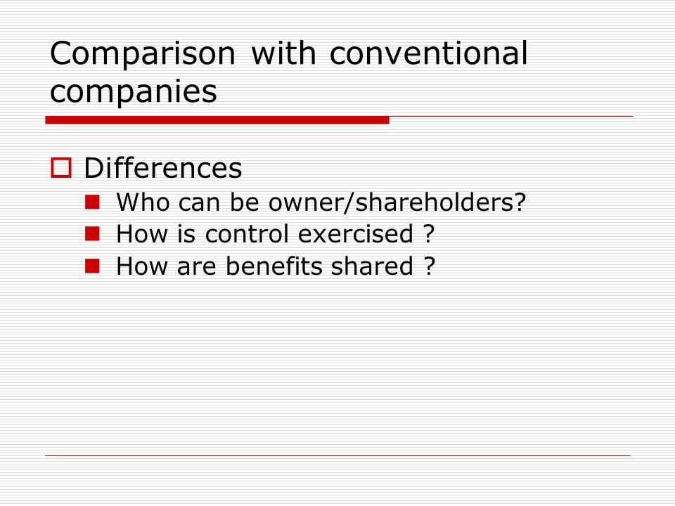 Comparison with conventional companies  Differences Who can be owner/shareholders.