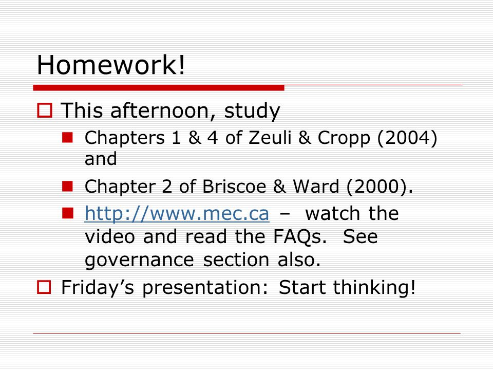 Homework!  This afternoon, study Chapters 1 & 4 of Zeuli & Cropp (2004) and Chapter 2 of Briscoe & Ward (2000). http://www.mec.ca – watch the video a