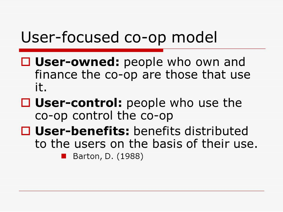 Not all co-ops share same ideology/philosophy  Idealistic objectives prioritise meeting members' needs, empowerment and self- help and other values  Pragmatic objectives see co-ops as a practical solution, i.e.