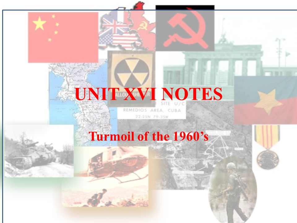 UNIT XVI NOTES Turmoil of the 1960's