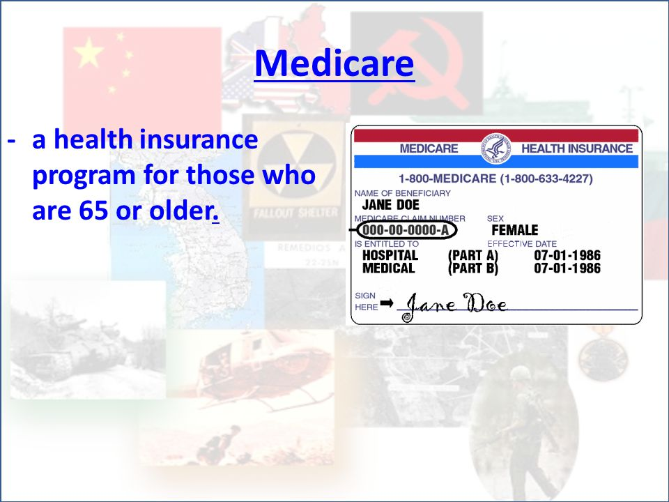 Medicare -a health insurance program for those who are 65 or older.
