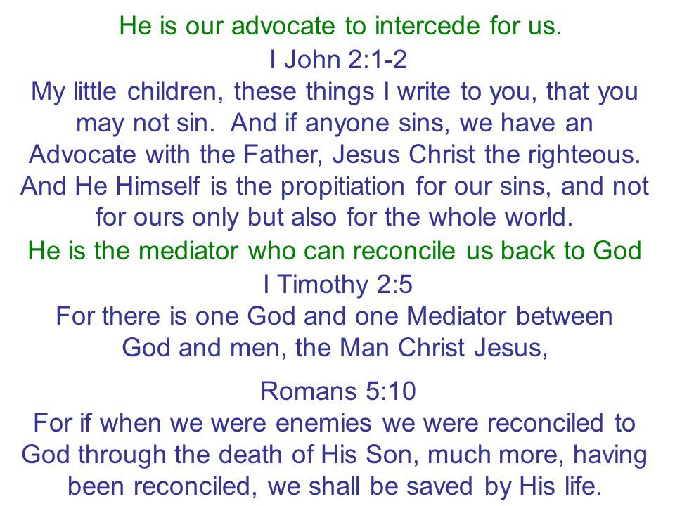 He is our advocate to intercede for us.