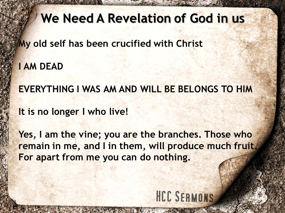 My old self has been crucified with Christ I AM DEAD EVERYTHING I WAS AM AND WILL BE BELONGS TO HIM It is no longer I who live.