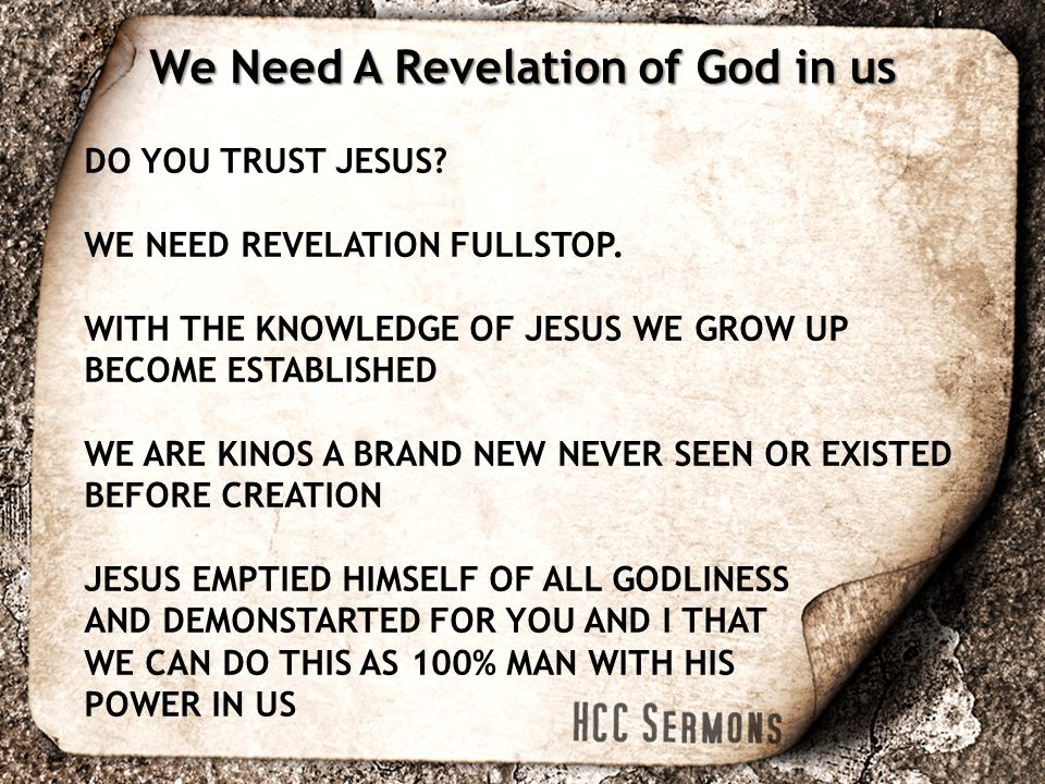 DO YOU TRUST JESUS. WE NEED REVELATION FULLSTOP.