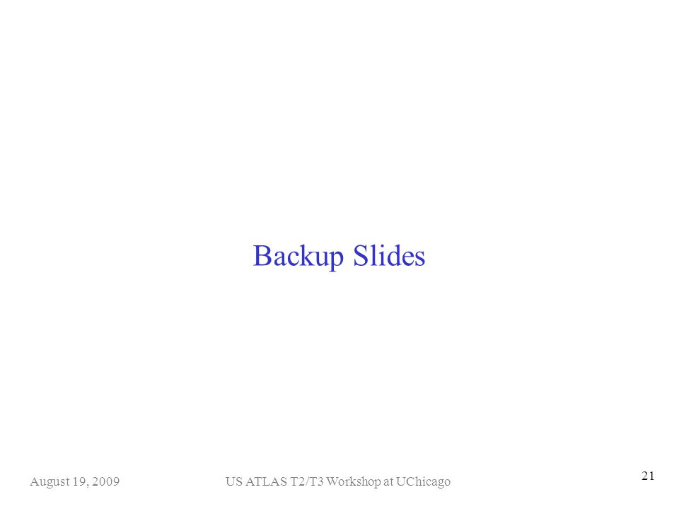 US ATLAS T2/T3 Workshop at UChicagoAugust 19, 2009 21 Backup Slides