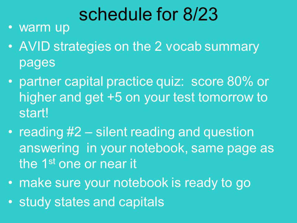 schedule for 8/23 warm up AVID strategies on the 2 vocab summary pages partner capital practice quiz: score 80% or higher and get +5 on your test tomorrow to start.