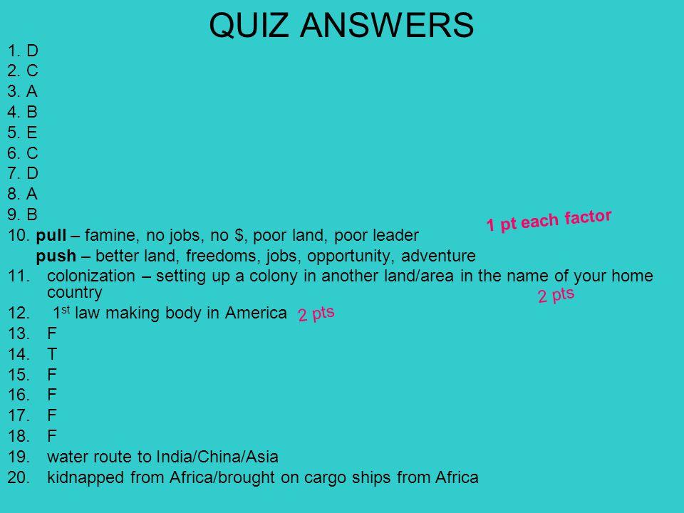 QUIZ ANSWERS 1. D 2. C 3. A 4. B 5. E 6. C 7.