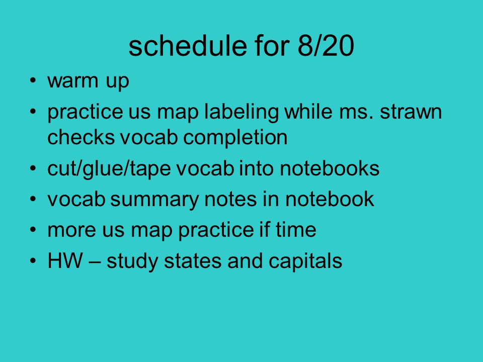 schedule for 8/20 warm up practice us map labeling while ms.