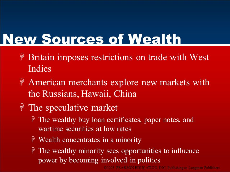 ©2003 PEARSON EDUCATION, INC. Publishing as Longman Publishers New Sources of Wealth HBritain imposes restrictions on trade with West Indies HAmerican