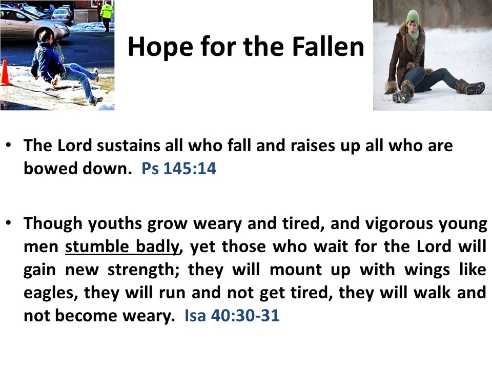 Hope for the Fallen The Lord sustains all who fall and raises up all who are bowed down.