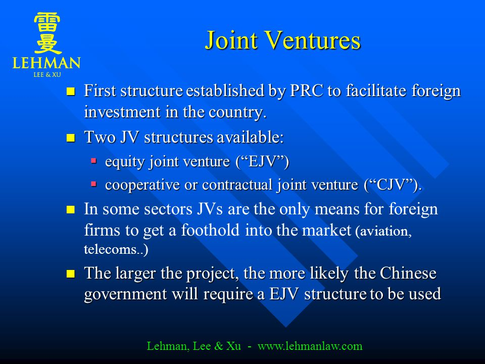 Lehman, Lee & Xu - www.lehmanlaw.com Joint Ventures First structure established by PRC to facilitate foreign investment in the country.