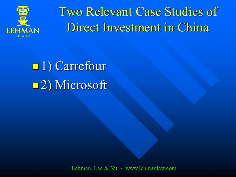 Lehman, Lee & Xu - www.lehmanlaw.com Two Relevant Case Studies of Direct Investment in China 1) Carrefour 1) Carrefour 2) Microsoft 2) Microsoft