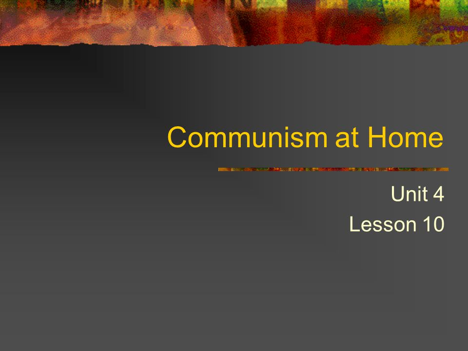 Communism at Home Unit 4 Lesson 10