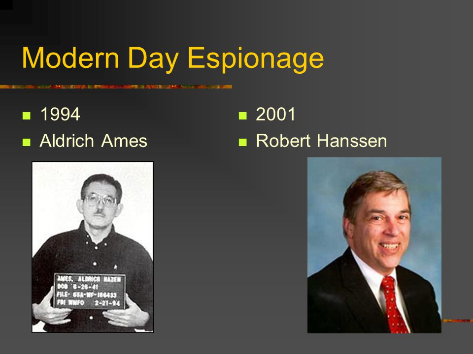 Modern Day Espionage 1994 Aldrich Ames 2001 Robert Hanssen