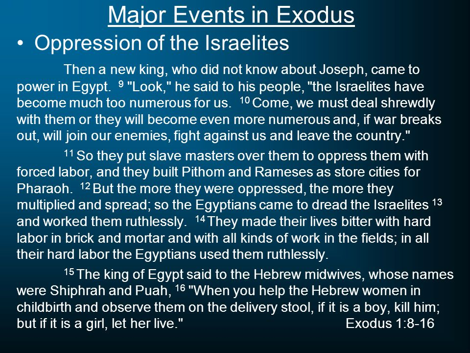 Major Events in Exodus Oppression of the Israelites Then a new king, who did not know about Joseph, came to power in Egypt.