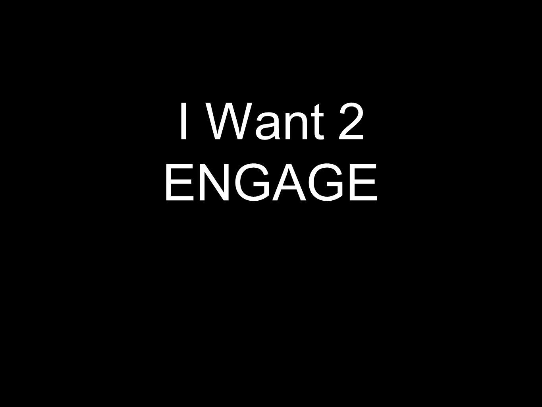 I Want 2 ENGAGE
