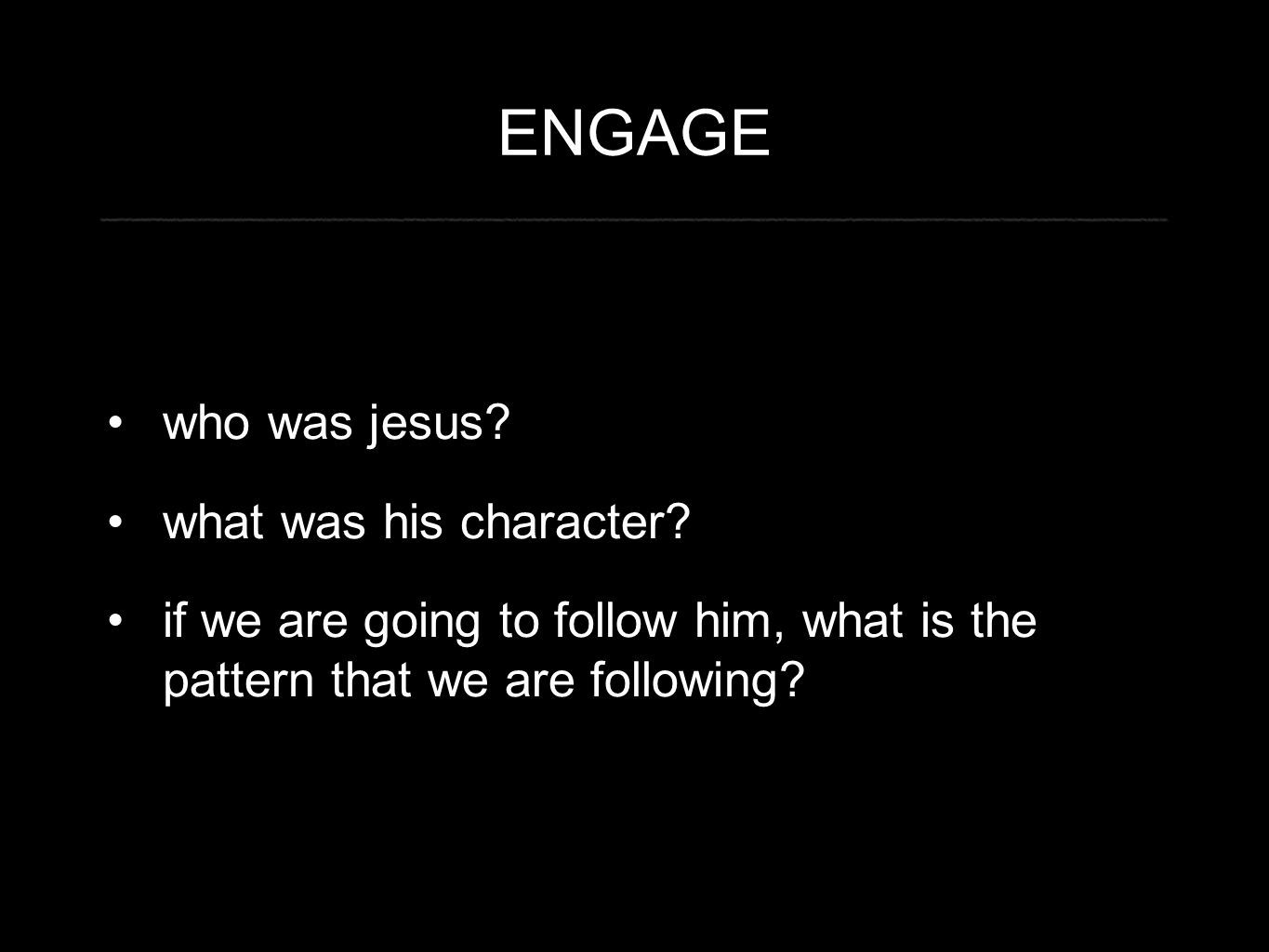 ENGAGE who was jesus. what was his character.