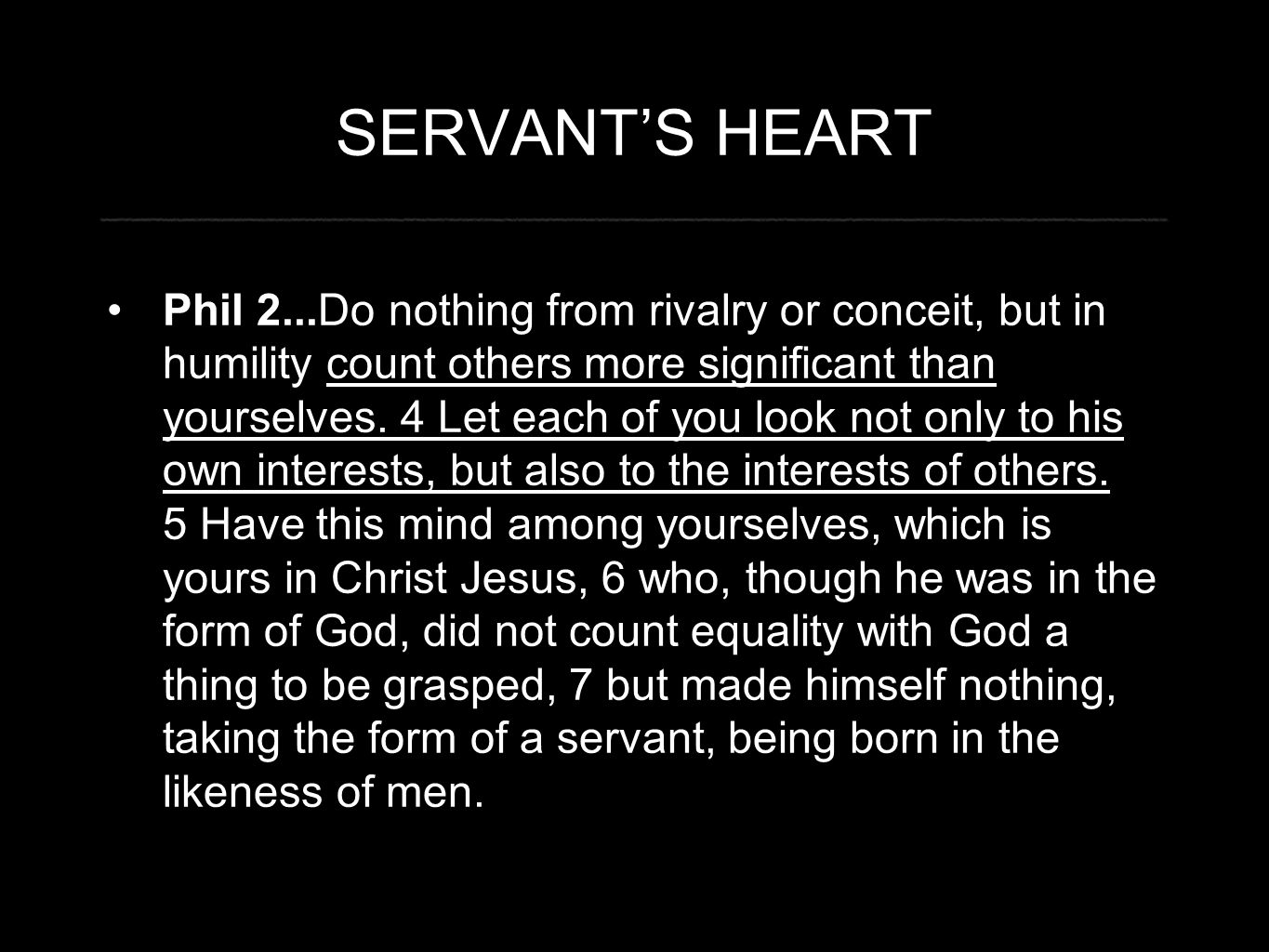 SERVANT'S HEART Phil 2...Do nothing from rivalry or conceit, but in humility count others more significant than yourselves. 4 Let each of you look not