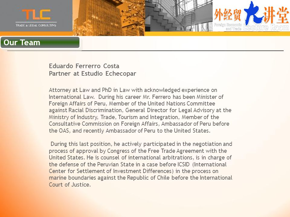 Eduardo Ferrerro Costa Partner at Estudio Echecopar Attorney at Law and PhD in Law with acknowledged experience on International Law.