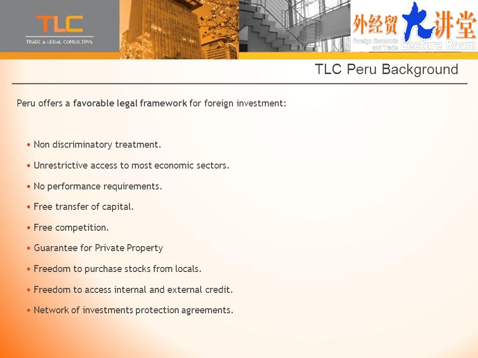 TLC Peru Background Peru offers a favorable legal framework for foreign investment: Non discriminatory treatment.