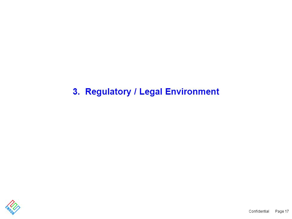 Confidential Page 17 3. Regulatory / Legal Environment