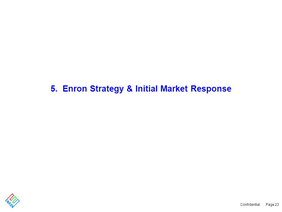 Confidential Page 23 5. Enron Strategy & Initial Market Response