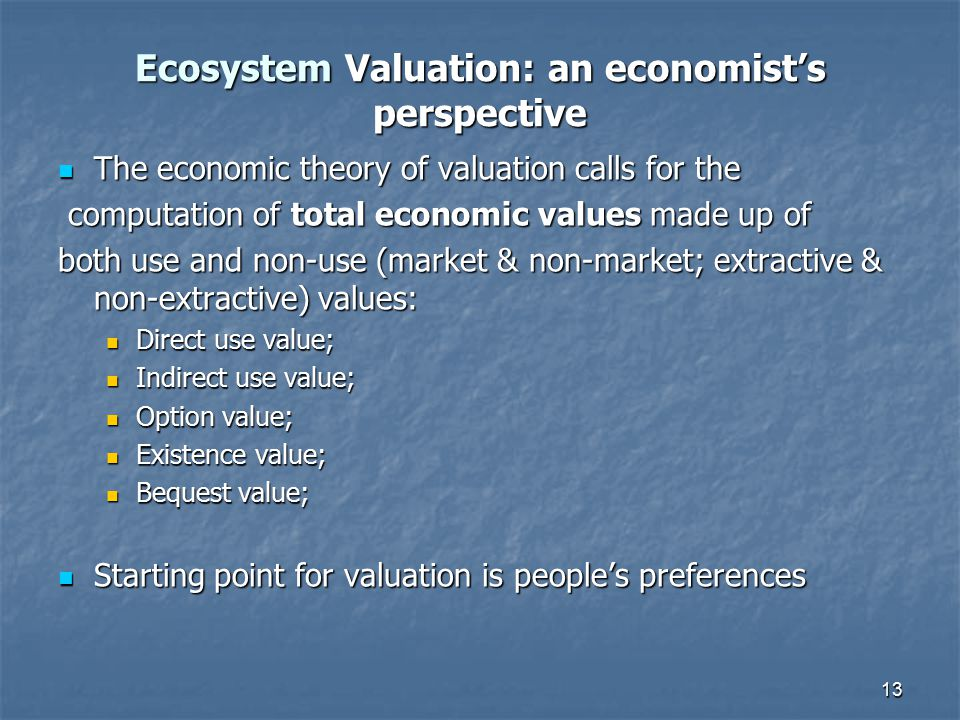 Ecosystem Valuation: an economist's perspective The economic theory of valuation calls for the The economic theory of valuation calls for the computat