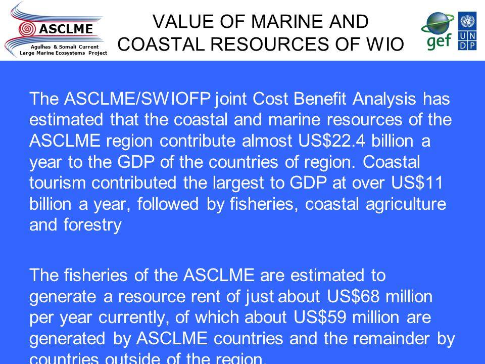 ASCLME Agulhas & Somali Current Large Marine Ecosystems Project VALUE OF MARINE AND COASTAL RESOURCES OF WIO The ASCLME/SWIOFP joint Cost Benefit Anal