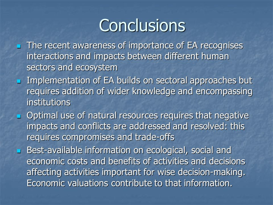 Conclusions The recent awareness of importance of EA recognises interactions and impacts between different human sectors and ecosystem The recent awar