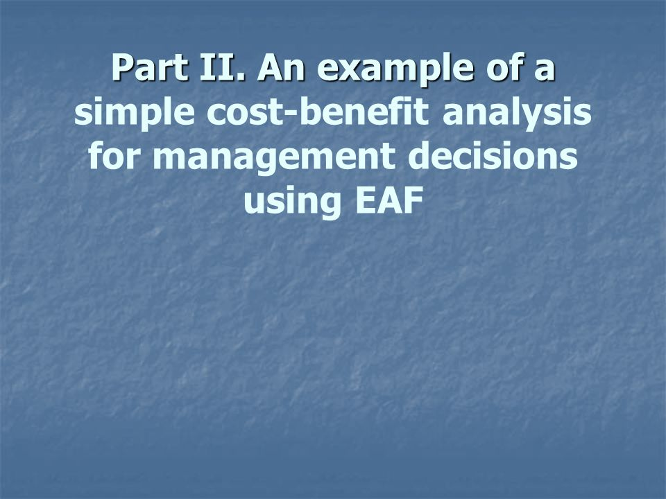 Part II. An example of a Part II. An example of a simple cost-benefit analysis for management decisions using EAF