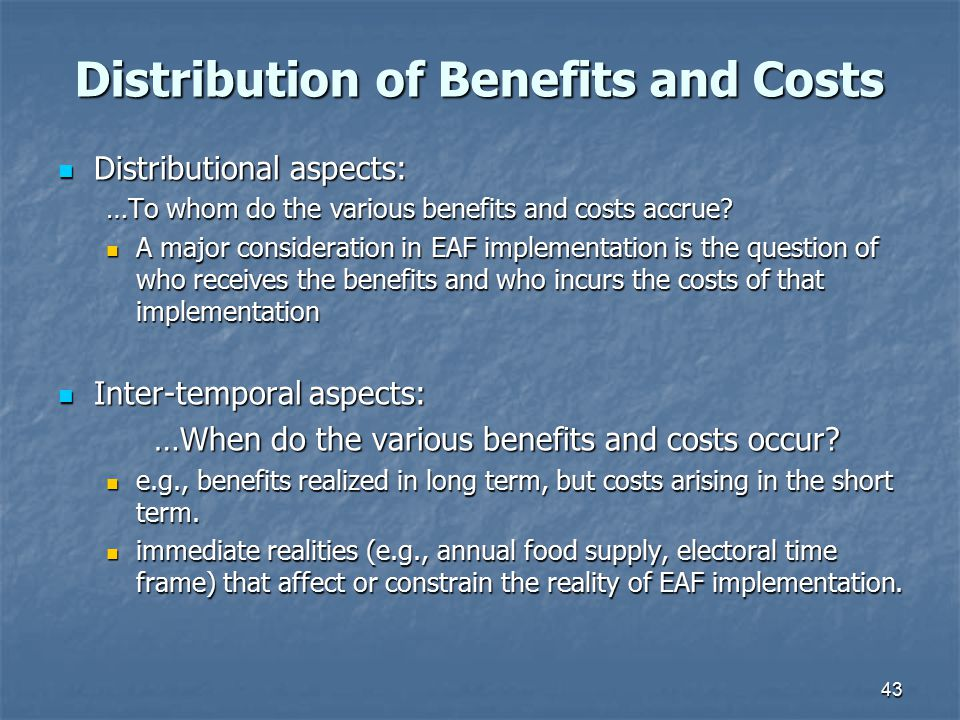 Distribution of Benefits and Costs Distributional aspects: Distributional aspects: …To whom do the various benefits and costs accrue? A major consider