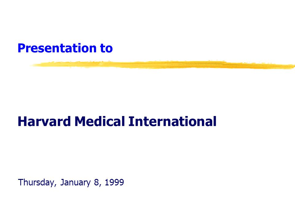 Presentation to Harvard Medical International Thursday, January 8, 1999