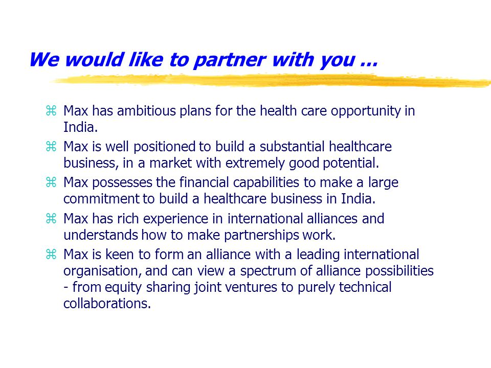 We would like to partner with you... zMax has ambitious plans for the health care opportunity in India. zMax is well positioned to build a substantial