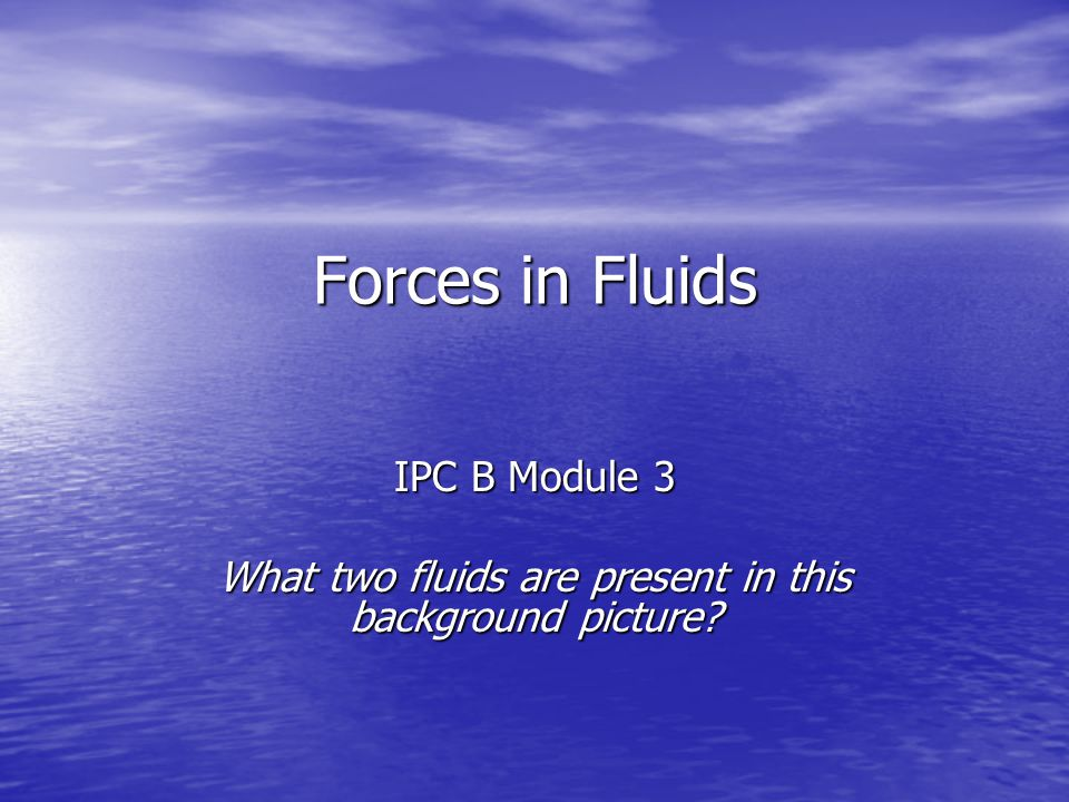 Forces in Fluids IPC B Module 3 What two fluids are present in this background picture?