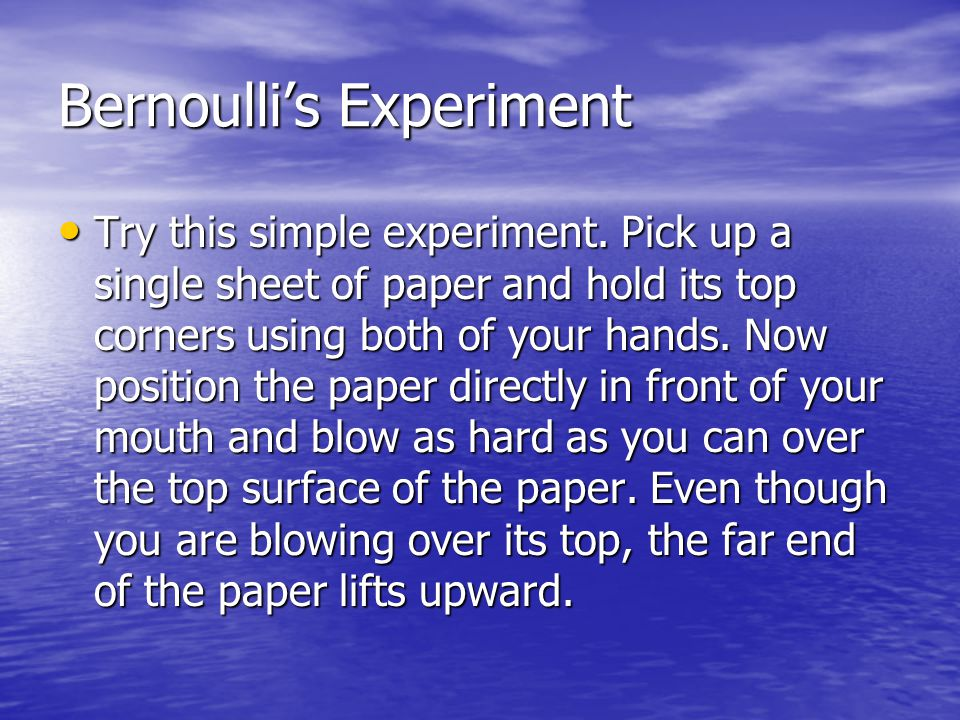 Bernoulli's Experiment Try this simple experiment.
