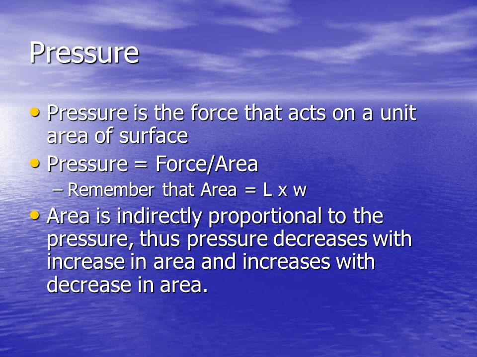Pressure Pressure is the force that acts on a unit area of surface Pressure is the force that acts on a unit area of surface Pressure = Force/Area Pre