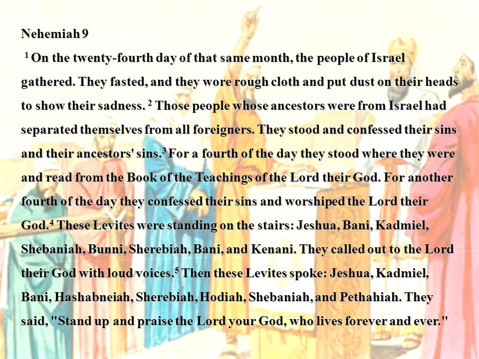 Nehemiah 9 1 On the twenty-fourth day of that same month, the people of Israel gathered.