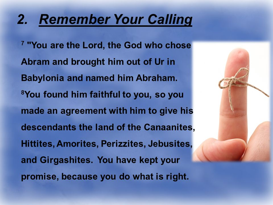 7 You are the Lord, the God who chose Abram and brought him out of Ur in Babylonia and named him Abraham.