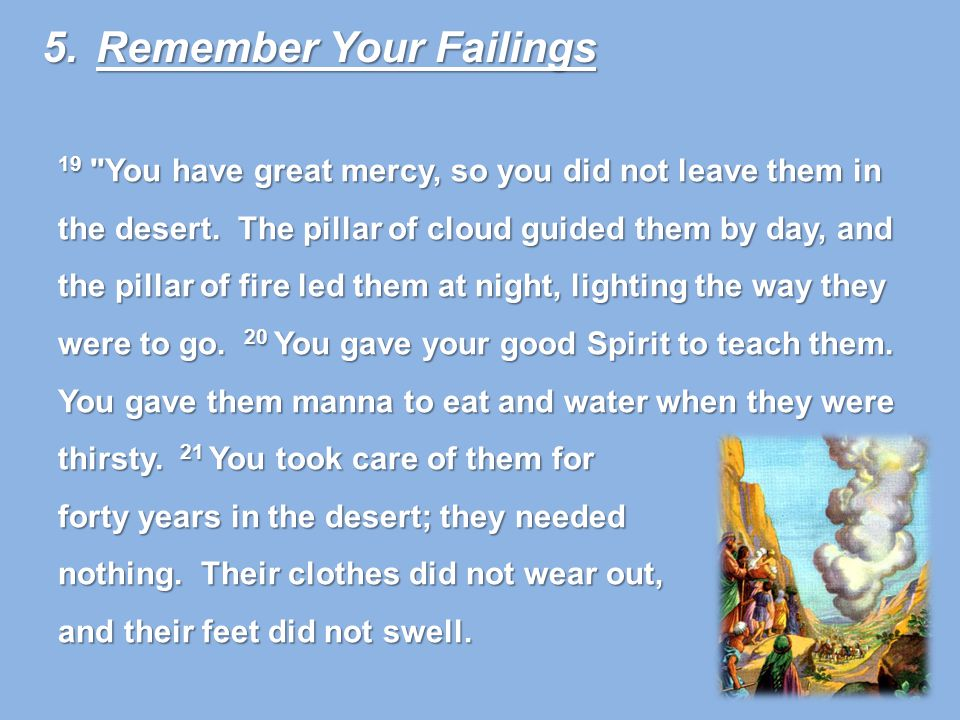 19 You have great mercy, so you did not leave them in the desert.