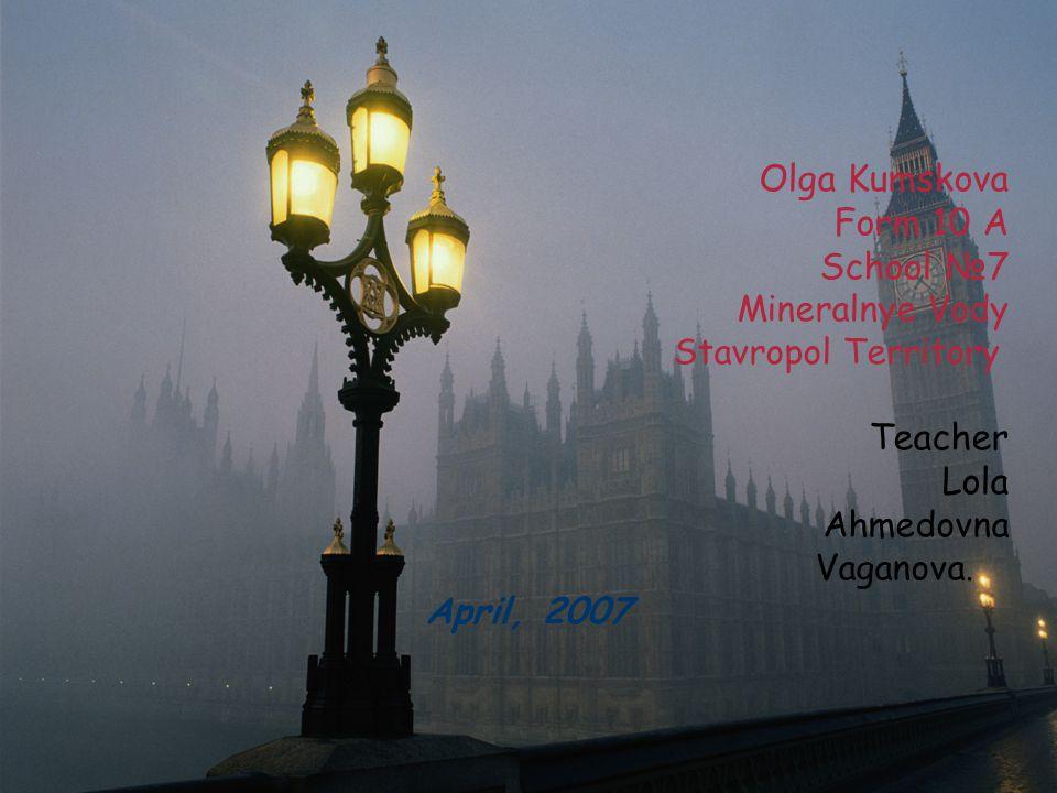 Olga Kumskova Form 10 A School №7 Mineralnye Vody Stavropol Territory Teacher Lola Ahmedovna Vaganova.