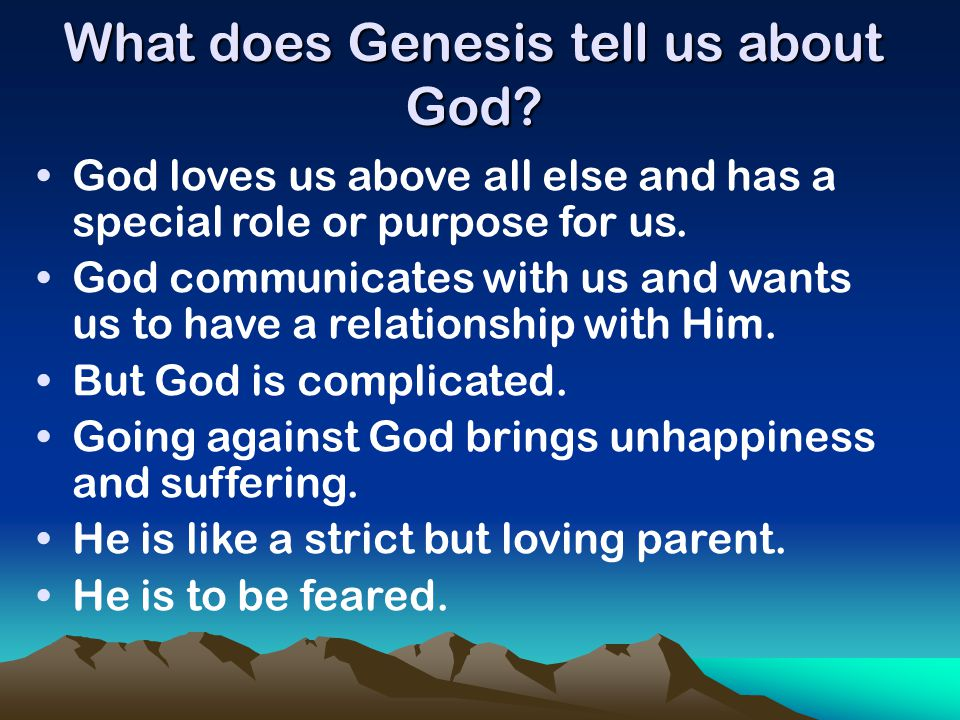 What does Genesis tell us about God? God loves us above all else and has a special role or purpose for us. God communicates with us and wants us to ha