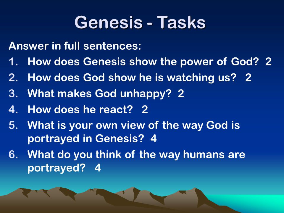 Genesis - Tasks Answer in full sentences: 1.How does Genesis show the power of God? 2 2.How does God show he is watching us? 2 3.What makes God unhapp